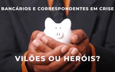 Bancários e Correspondentes em Crise – Heróis ou Vilões?
